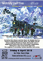 Wobbly Rail 5 - Friday 6 April 2018 - bar 7.30pm music 8.30pm Tickets £10 Students £5 - Polish Jazz Cafe POSK  238 - 246 King Street W6 0RF Reservations 07415 892 436
